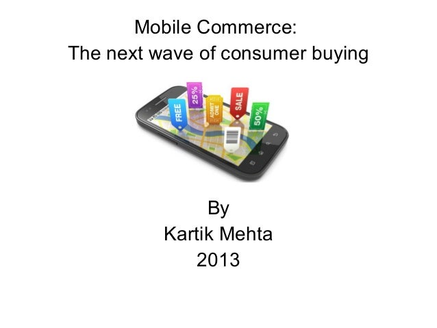 Mobile Commerce: The next wave of consumer buying By Kartik Mehta 2013