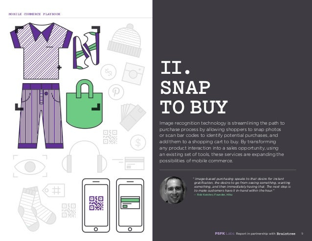 MOBILE COMMERCE PLAYBOOK 9 Image recognition technology is streamlining the path to purchase process by allowing shoppers ...