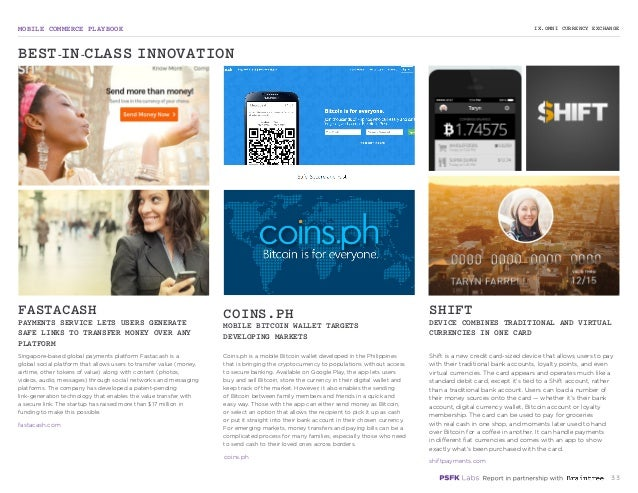 MOBILE COMMERCE PLAYBOOK 33 Singapore-based global payments platform Fastacash is a global social platform that allows use...