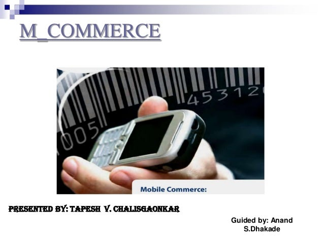 Guided by: Anand S.Dhakade M_COMMERCE Presented By: Tapesh v. chalisgaonkar