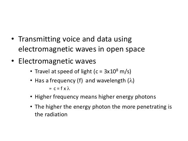• Transmitting voice and data using electromagnetic waves in open space • Electromagnetic waves • Travel at speed of light...