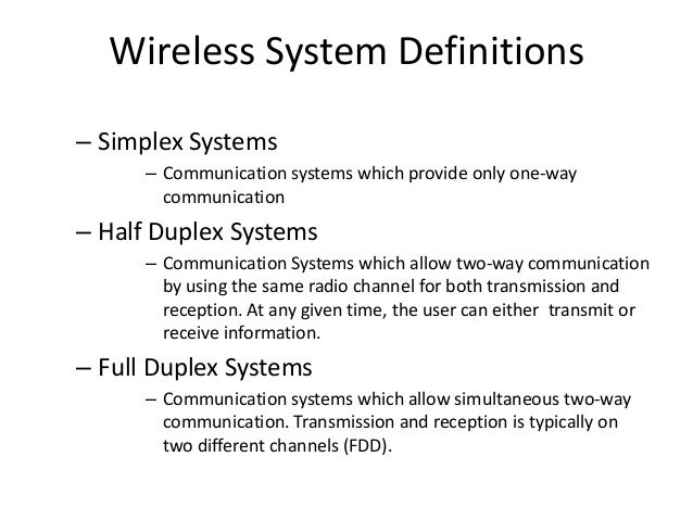 Wireless System Definitions – Simplex Systems – Communication systems which provide only one-way communication – Half Dupl...