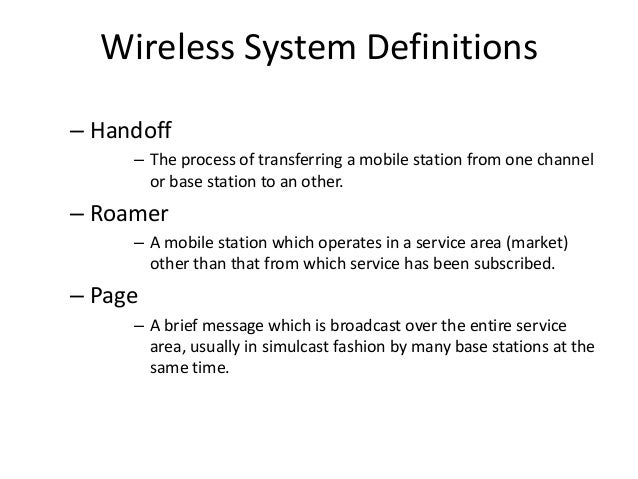 Wireless System Definitions – Handoff – The process of transferring a mobile station from one channel or base station to a...