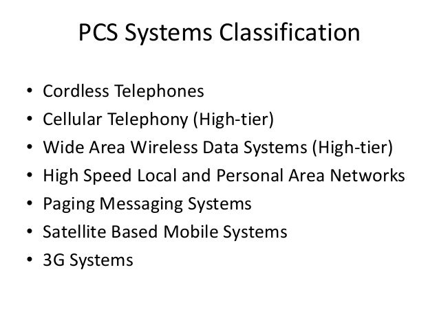 PCS Systems Classification • Cordless Telephones • Cellular Telephony (High-tier) • Wide Area Wireless Data Systems (High-...