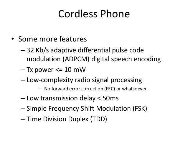 Cordless Phone • Some more features – 32 Kb/s adaptive differential pulse code modulation (ADPCM) digital speech encoding ...