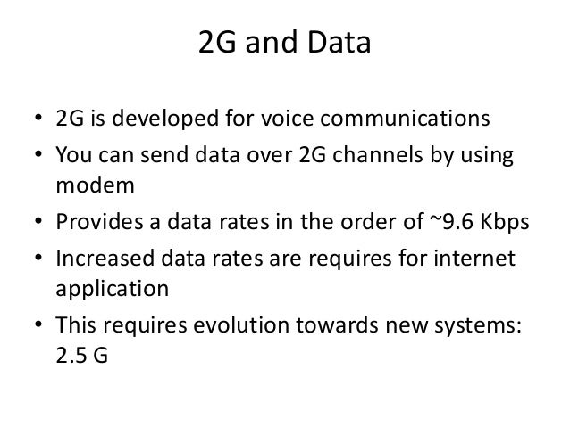 2G and Data • 2G is developed for voice communications • You can send data over 2G channels by using modem • Provides a da...