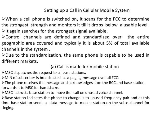 Setting up a Call in Cellular Mobile System When a cell phone is switched on, it scans for the FCC to determine the stron...