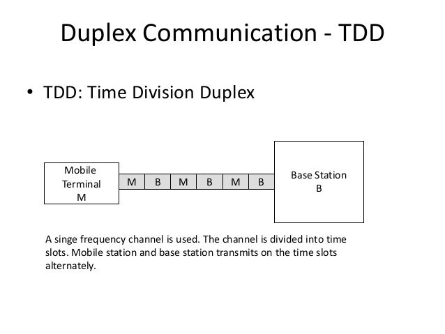 Duplex Communication - TDD • TDD: Time Division Duplex A singe frequency channel is used. The channel is divided into time...