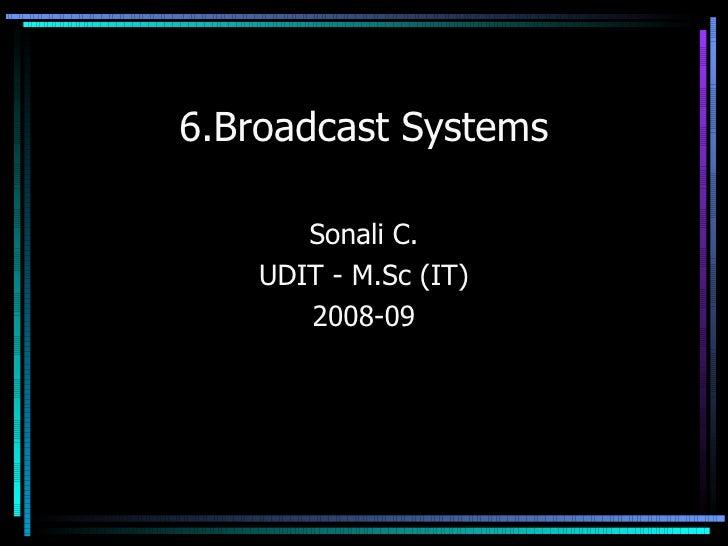 6.Broadcast Systems Sonali C. UDIT - M.Sc (IT) 2008-09