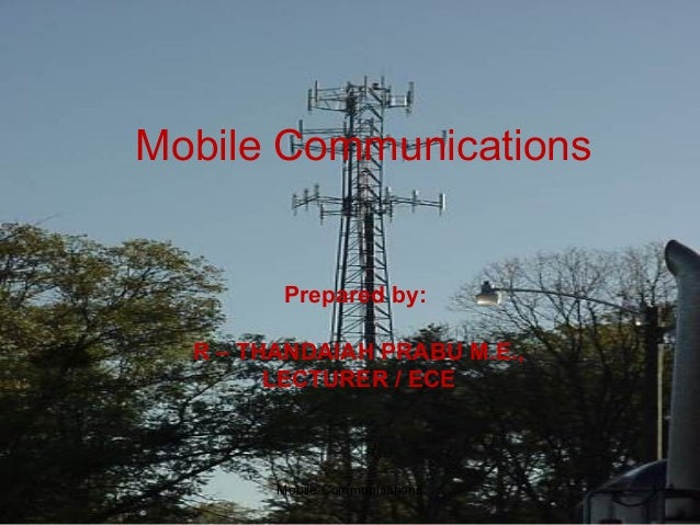 Mobile Communications         Prepared by:  R – THANDAIAH PRABU M.E.,        LECTURER / ECE        Mobile Communications   1