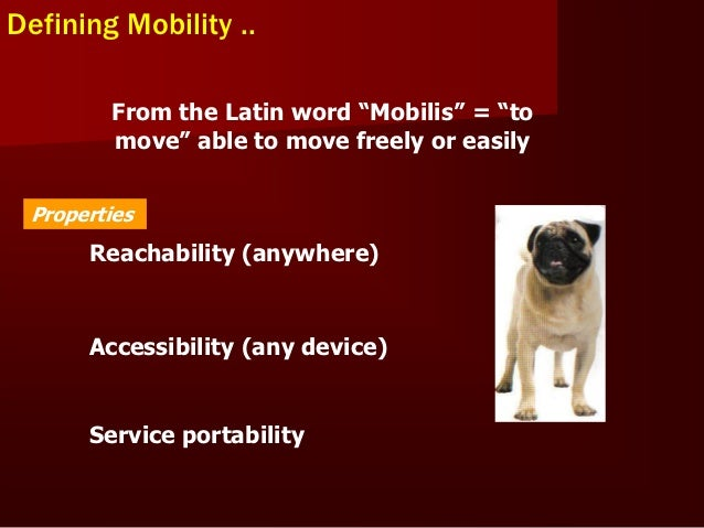 2 Different Kinds of MobilityUser MobilityUser accessing the telecomm. services at different  places.ie the User can be mo...
