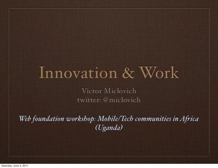 Innovation & Work                                 Victor Miclovich                                twitter: @miclovich     ...