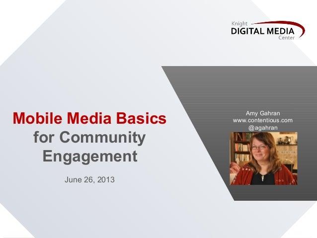 Mobile Media Basicsfor CommunityEngagementJune 26, 2013Amy Gahranwww.contentious.com@agahran
