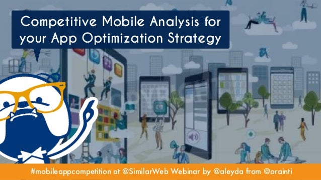 #mobileappcompetition at @SimilarWeb Webinar by @aleyda from @orainti Competitive Mobile Analysis for your App Optimizatio...