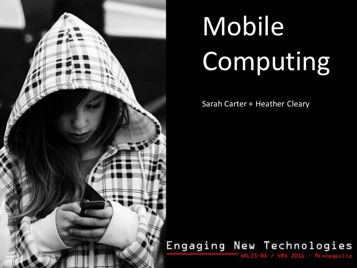 Mobile<br />Computing<br />Sarah Carter + Heather Cleary<br />