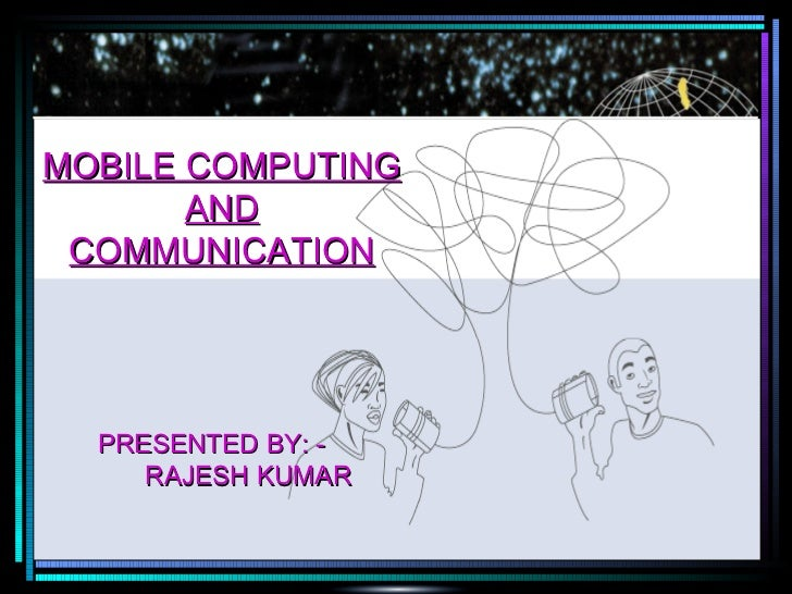 MOBILE COMPUTING AND COMMUNICATION PRESENTED BY: - RAJESH KUMAR