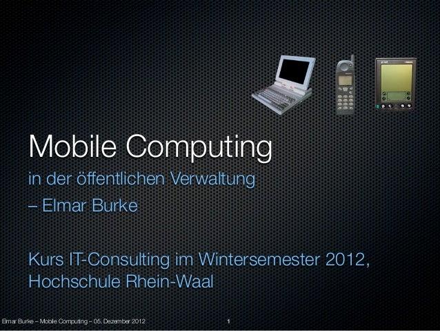 Mobile Computing         in der öffentlichen Verwaltung         – Elmar Burke         Kurs IT-Consulting im Wintersemester...