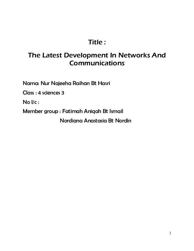 Title : The Latest Development In Networks And Communications Nama: Nur Najeeha Raihan Bt Hasri Class : 4 sciences 3 No I/...