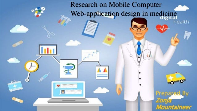 Research on Mobile Computer Web-application design in medicine Prepared By Zonja Mountaineer