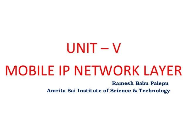 UNIT – V MOBILE IP NETWORK LAYER Ramesh Babu Palepu Amrita Sai Institute of Science & Technology