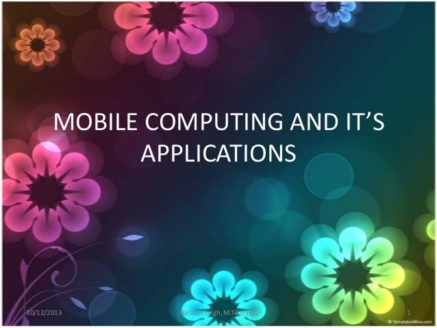 MOBILE COMPUTING AND IT'S APPLICATIONS  30/12/2013  Harleen Singh, M.Tech (ET)  1