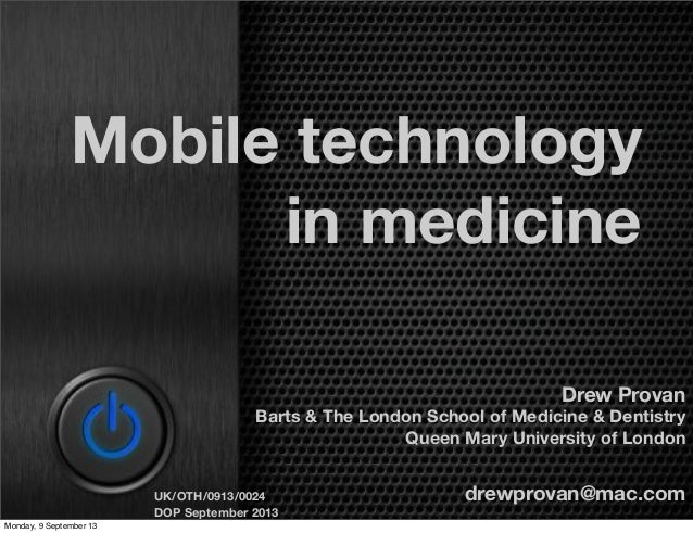 Mobile technology in medicine Drew Provan Barts & The London School of Medicine & Dentistry Queen Mary University of Londo...
