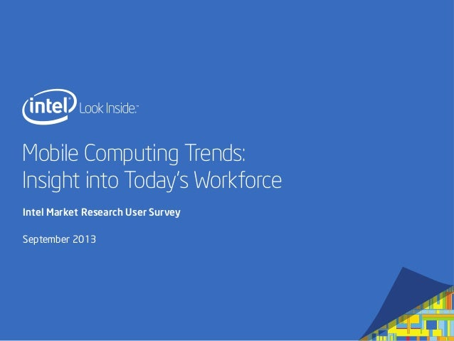 Mobile Computing Trends: Insight into Today's Workforce Intel Market Research User Survey September 2013
