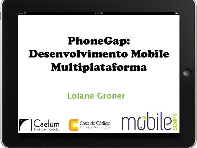 PhoneGap:Desenvolvimento Mobile   Multiplataforma     Loiane Groner