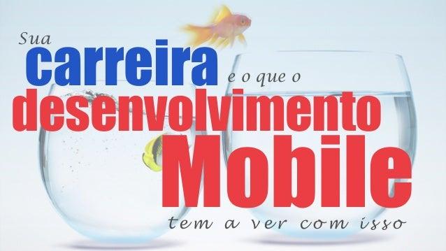 carreirae o que o desenvolvimento t e m a v e r c o m i s s o Sua Mobile