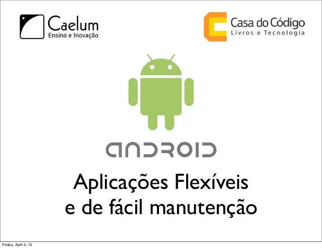 Aplicações Flexíveis                      e de fácil manutençãoFriday, April 5, 13