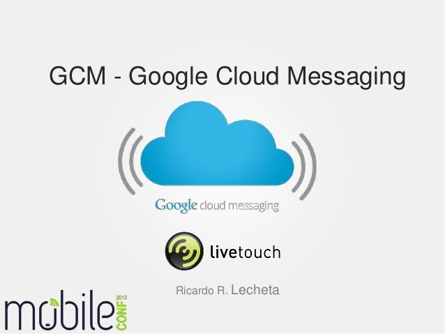 GCM - Google Cloud Messaging         Ricardo R. Lecheta