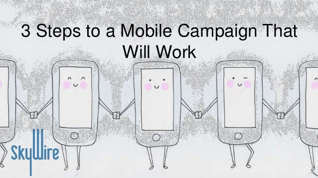 3 Steps to a Mobile Campaign That Will Work