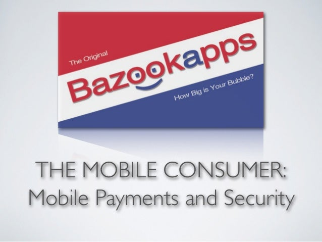 THE MOBILE CONSUMER:Mobile Payments and Security