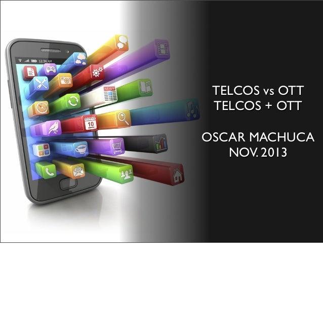 TELCOS vs OTT TELCOS + OTT OSCAR MACHUCA NOV. 2013