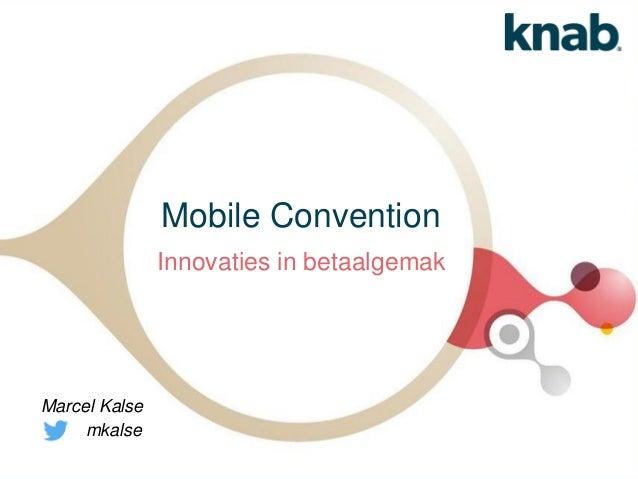 Mobile Convention Innovaties in betaalgemak Marcel Kalse mkalse