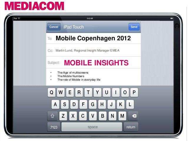1    Mobile Copenhagen 2012    Martin Lund, Regional Insight Manager EMEA          MOBILE INSIGHTS•    The Age of multiscr...