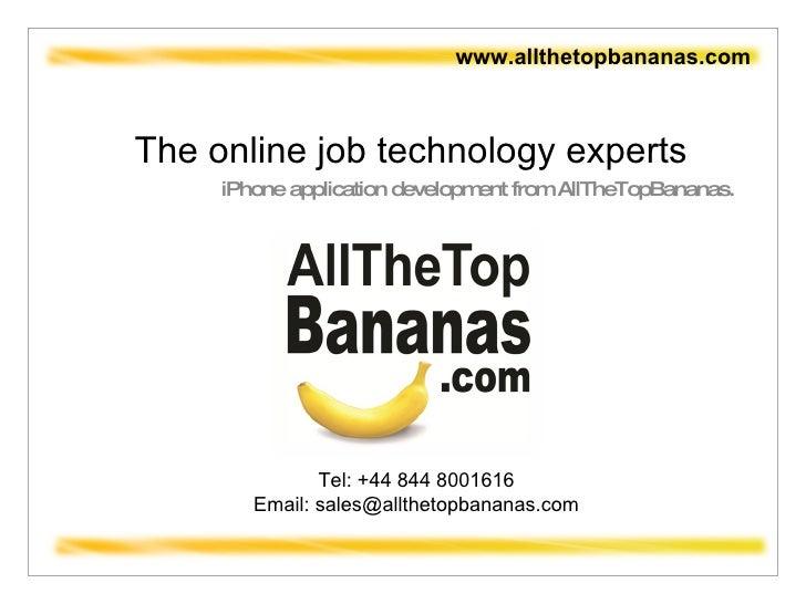 The online job technology experts iPhone application development from AllTheTopBananas.  www.allthetopbananas.com Tel: +44...
