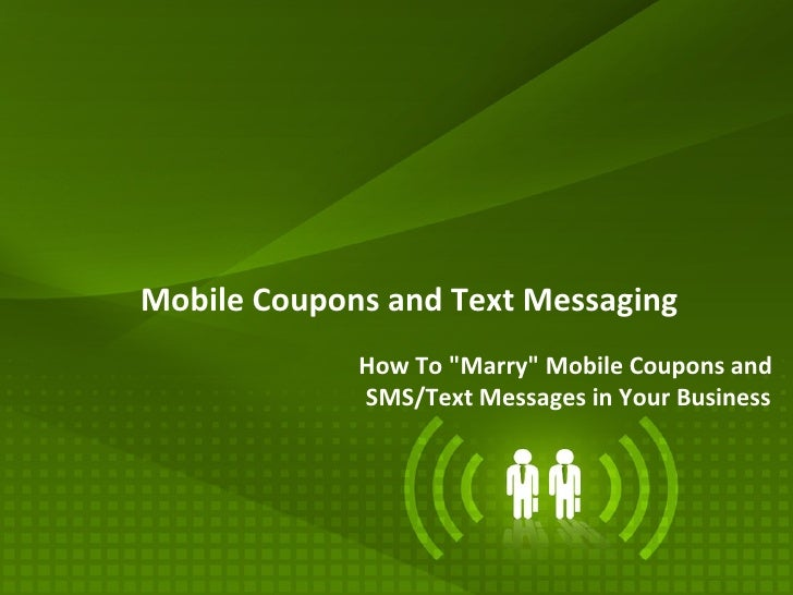 """Mobile Coupons and Text Messaging             How To """"Marry"""" Mobile Coupons and             SMS/Text Messages in Your Busi..."""