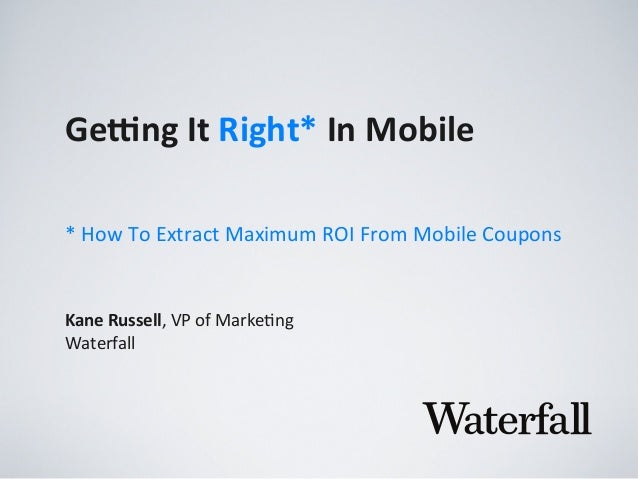 Ge#ng  It  Right*  In  Mobile Kane  Russell,  VP  of  Marke,ng Waterfall *  How  To  Extract  Maxi...