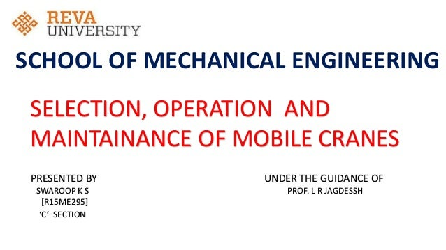 SELECTION, OPERATION AND MAINTAINANCE OF MOBILE CRANES PRESENTED BY SWAROOP K S [R15ME295] 'C' SECTION UNDER THE GUIDANCE ...