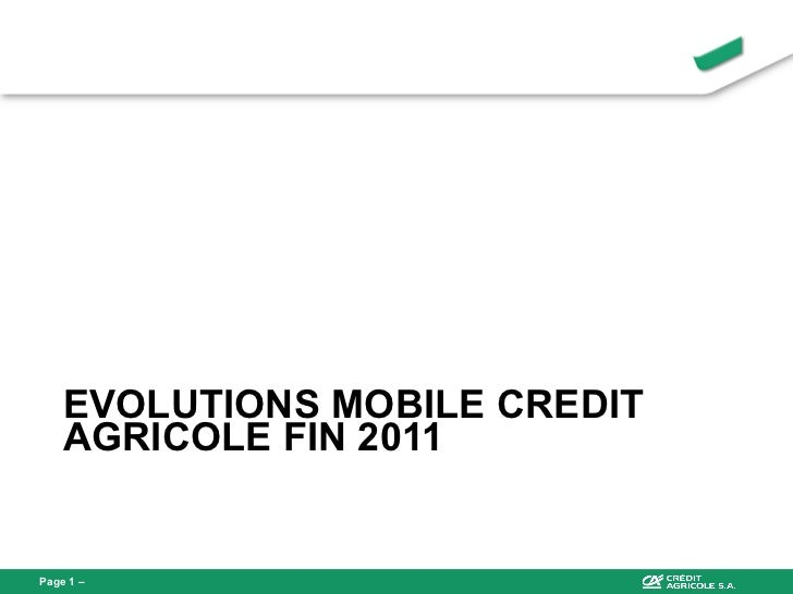 EVOLUTIONS MOBILE CREDIT AGRICOLE FIN 2011 Page   –