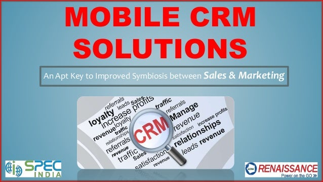 MOBILE CRM SOLUTIONS An Apt Key to Improved Symbiosis between Sales & Marketing