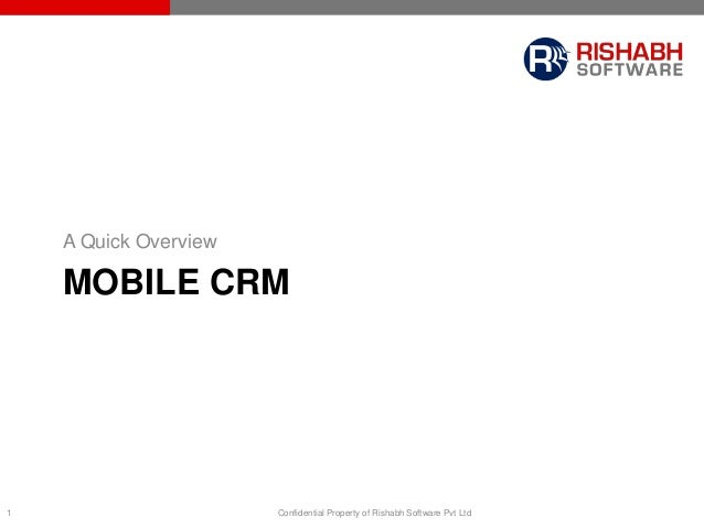 1 Confidential Property of Rishabh Software Pvt Ltd MOBILE CRM A Quick Overview