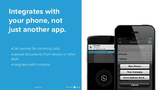 Integrates with your phone, not just another app. •Call overlay for incoming calls •Upload documents from device or other ...