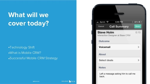 What will we cover today?  •Technology Shift •What is Mobile CRM? •Successful Mobile CRM Strategy  getbase.com