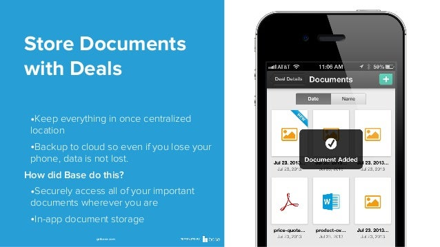 Store Documents with Deals •Keep everything in once centralized location  •Backup to cloud so even if you lose your phone,...