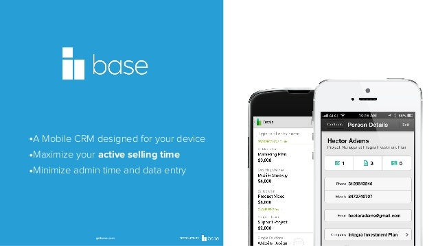 •A Mobile CRM designed for your device •Maximize your active selling time •Minimize admin time and data entry  getbase.com