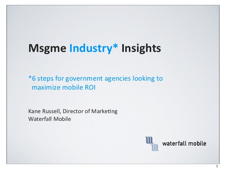 Msgme	  Industry*	  Insights*6	  steps	  for	  government	  agencies	  looking	  to	  	  	  	  maximize	  mobile	  ROIKane...