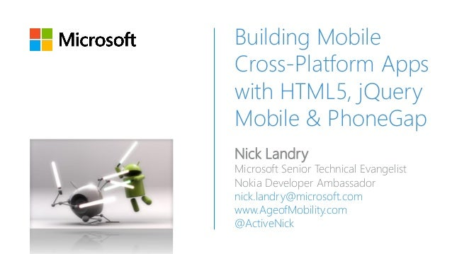 Building Mobile Cross-Platform Apps with HTML5, jQuery Mobile & PhoneGap Nick Landry Microsoft Senior Technical Evangelist...