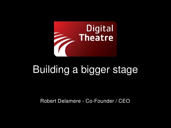 Building a bigger stage Robert Delamere - Co-Founder / CEO